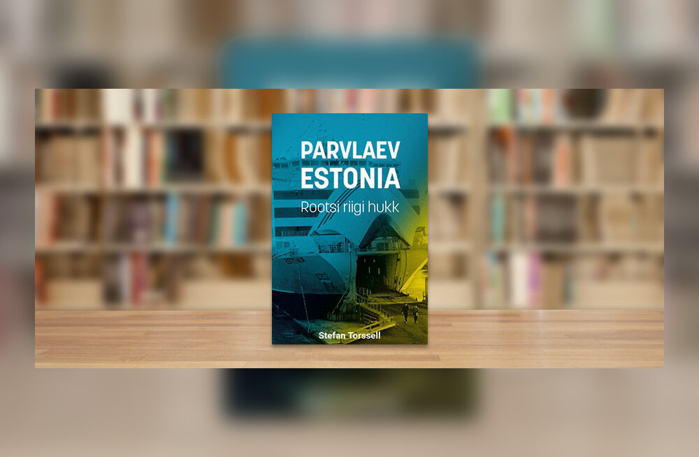 RAAMATUBLOGI: Parvlaev Estonia oli poliitiline projekt, mis lõppes massimõrvaga